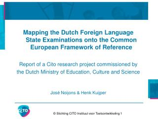 Mapping the Dutch Foreign Language State Examinations onto the Common European Framework of Reference Report of a Cito