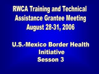 RWCA Training and Technical  Assistance Grantee Meeting  August 28-31, 2006