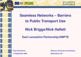 Seamless Networks – Barriers  to Public Transport Use Nick Briggs/Nick Hallett East Lancashire Partnership/GMPTE