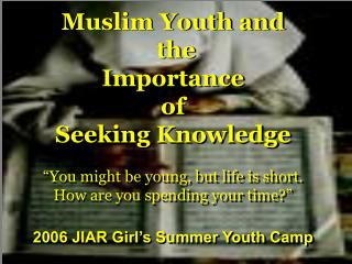 "Muslim Youth and  the  Importance  of Seeking Knowledge ""You might be young, but life is short. How are you spending yo"