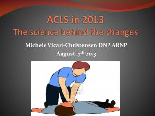 ACLS in 2013 The science behind the changes