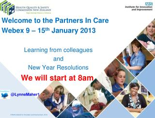Welcome to the Partners In Care Webex 9 – 15 th  January 2013 Learning from colleagues  and  New Year Resolutions We w