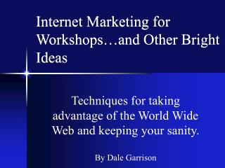Internet Marketing for Workshops…and Other Bright Ideas
