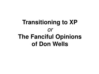 Transitioning to XP or The Fanciful Opinions  of Don Wells