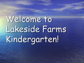 Welcome to Lakeside Farms Kindergarten!