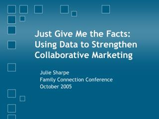 Just Give Me the Facts:  Using Data to Strengthen Collaborative Marketing