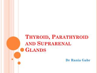 Thyroid, Parathyroid and Suprarenal Glands