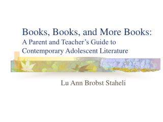 Books, Books, and More Books:  A Parent and Teacher's Guide to Contemporary Adolescent Literature