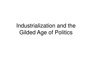 Industrialization and the Gilded Age of Politics