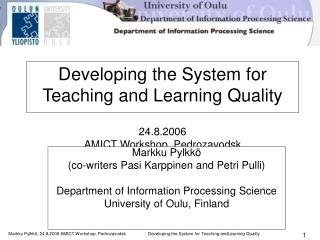Developing the System for Teaching and Learning Quality 24.8.2006 AMICT Workshop, Pedrozavodsk