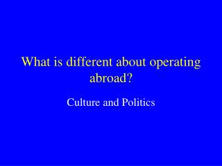What is different about operating abroad?