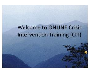 Welcome to ONLINE Crisis Intervention Training (CIT )
