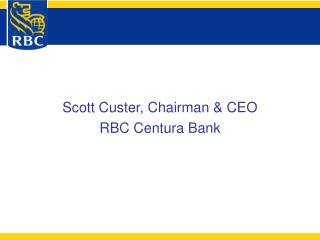 Scott Custer, Chairman & CEO RBC Centura Bank