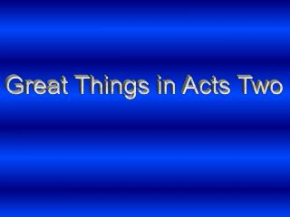 Great Things in Acts Two