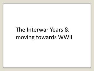 The Interwar Years & moving towards WWII