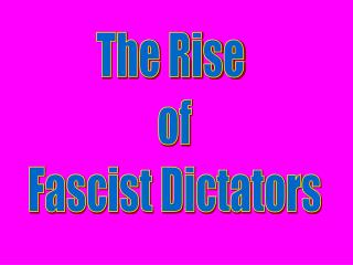 The Rise  of Fascist Dictators