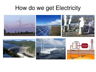How do we get Electricity