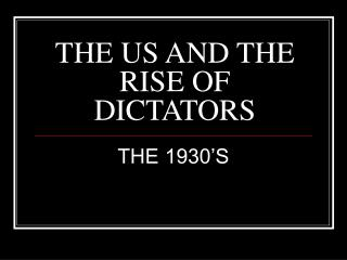 THE US AND THE RISE OF DICTATORS