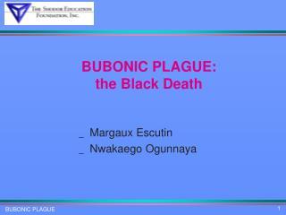 BUBONIC PLAGUE: the Black Death