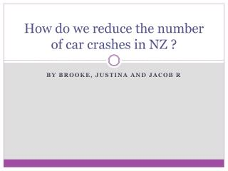 How do we reduce the number of car crashes in NZ ?