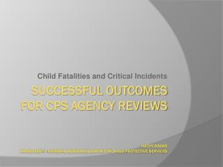 Successful Outcomes for CPS Agency Reviews Kathy Simms Consultant –National Resource Center For Child Protective Servic