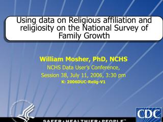 William Mosher, PhD, NCHS NCHS Data User's Conference,  Session 38, July 11, 2006, 3:30 pm K: 2006DUC-Relig-V1