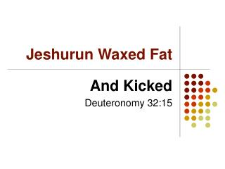 Jeshurun Waxed Fat
