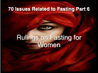 70 Issues Related to Fasting Part 6