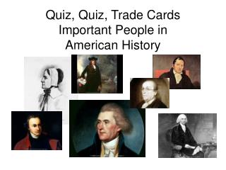 Quiz, Quiz, Trade Cards Important People in  American History
