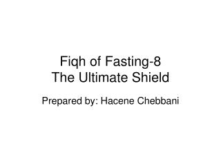 Fiqh of Fasting-8  The Ultimate Shield