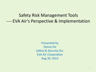 Safety Risk Management Tools  EVA Air's Perspective & Implementation