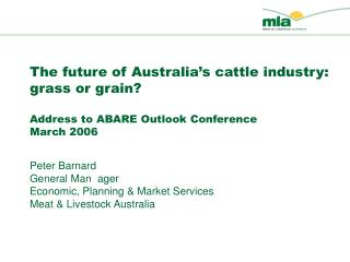 The future of Australia's cattle industry: grass or grain? Address to ABARE Outlook Conference March 2006