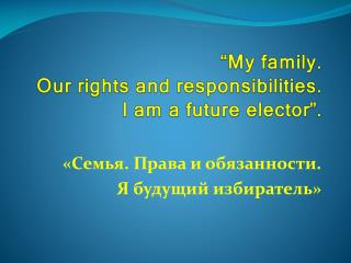 """My family.   Our rights and responsibilities.  I am a future elector""."
