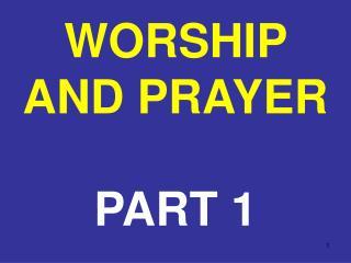 WORSHIP AND PRAYER PART 1