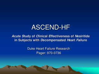 ASCEND-HF A cute  S tudy of  C linical  E ffectiveness of  N esiritide in Subjects with  D ecompensated  H eart  F ailur