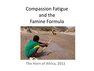Compassion Fatigue  and the  Famine Formula