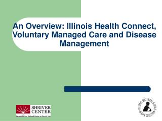 An Overview: Illinois Health Connect, Voluntary Managed Care and Disease Management