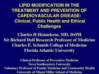 LIPID MODIFICATION IN THE TREATMENT AND PREVENTION OF CARDIOVASCULAR DISEASE:  Clinical, Public Health and Ethical Chal