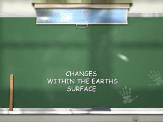 CHANGES  WITHIN THE EARTHS SURFACE