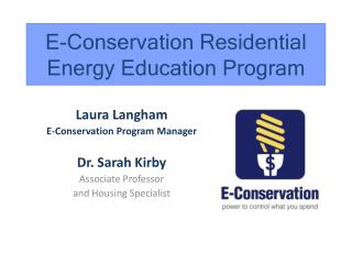 Laura Langham E-Conservation Program Manager Dr. Sarah Kirby Associate Professor and Housing Specialist