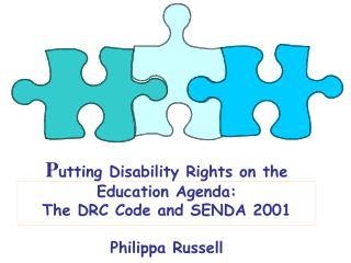 P utting Disability Rights on the Education Agenda: The DRC Code and SENDA 2001 Philippa Russell