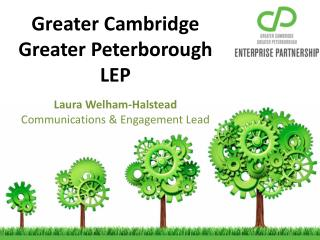 Greater Cambridge Greater Peterborough LEP Laura Welham-Halstead Communications & Engagement Lead