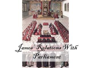 James' Relations With Parliament
