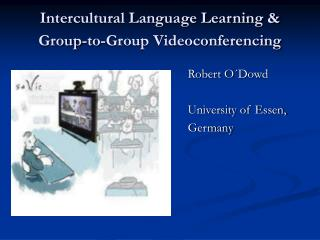 Intercultural Language Learning & Group-to-Group Videoconferencing