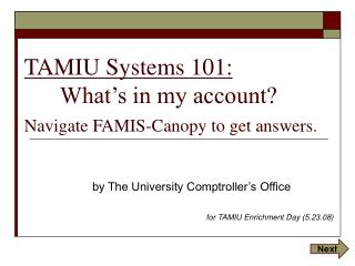 TAMIU Systems 101: 	What's in my account?  Navigate FAMIS-Canopy to get answers.