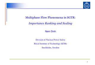 Multiphase Flow Phenomena in SGTR:  Importance Ranking and Scaling Nam Dinh Division of Nuclear Power Safety Royal Inst