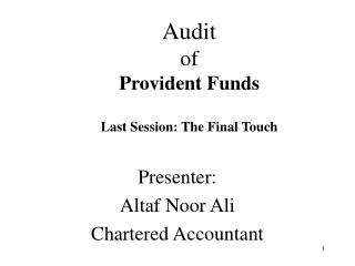 Audit of  Provident Funds Last Session: The Final Touch