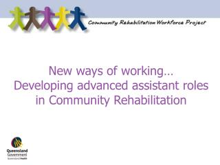 New ways of working… Developing advanced assistant roles  in Community Rehabilitation