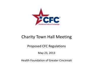 Charity Town Hall Meeting Proposed CFC Regulations May 23, 2013 Health Foundation of Greater Cincinnati