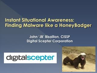 Instant Situational Awareness:  Finding Malware like a  HoneyBadger